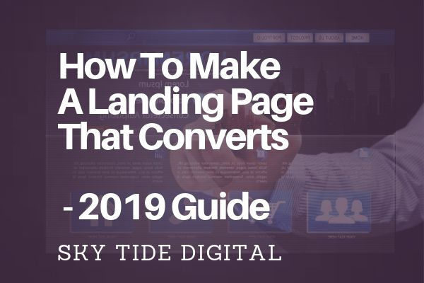 How To Make A Landing Page That Converts - 2019 Guide